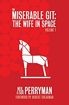 The Miserable Git: The Wife in Space Volume 1 by [Perryman, Neil, Perryman, Sue]