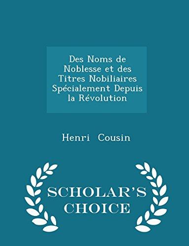 Des Noms de Noblesse et des Titres Nobiliaires Spécialement Depuis la Révolution - Scholar's Choice Edition