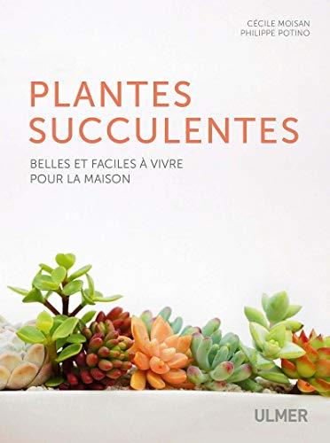 Les plantes succulentes - Belles et faciles à vivre pour la maison par Cecile Moisan