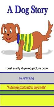 A Dog Story.  Just A silly rhyming picture book. by [King, Jenny]