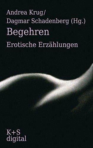 Begehren: Erotische Erzählungen Gebundene Ausgabe – 8. August 2006 von Andrea Krug (Herausgeber), Dagmar Schadenberg (Herausgeber)