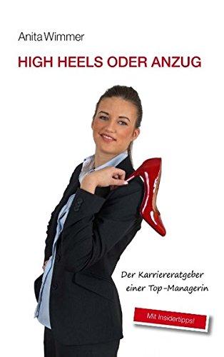 High Heels oder Anzug: Der Karriereratgeber einer Top-Managerin. Mit Insidertipps!