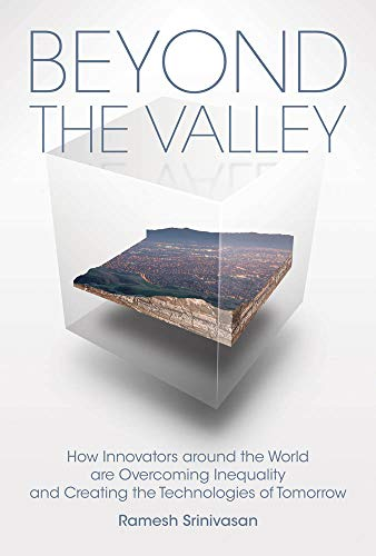 Beyond the Valley - How Innovators around the World are Overcoming Inequality and Creating the Technologies of Tomorrow (The MIT Press)