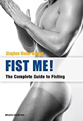 Fist Me! The Complete Guide to Fisting: Written by Stephan Niederwieser, 2013 Edition, Publisher: BRUNO GMUNDER VERLAG [Paperback]