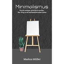 Minimalismus: Durch aufräumen glücklicher werden, Der Weg in ein minimalistisches Leben