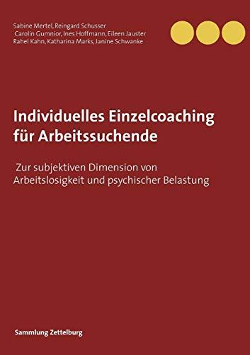 Individuelles Einzelcoaching für Arbeitssuchende: Zur subjektiven Dimension von Arbeitslosigkeit und psychischer Belastung (Sammlung Zettelburg)