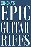 Ximena's Epic Guitar Riffs: 150 Page Personalized Notebook for Ximena with Tab Sheet Paper for Guitarists. Book format:  6 x 9 in
