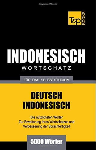 Wortschatz Deutsch-Indonesisch für das Selbststudium - 5000 Wörter