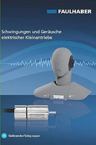 Schwingungen und Geräusche elektrischer Antriebe: Messung, Analyse, Interpretation, Optimierung