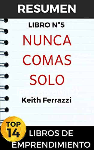 RESUMEN NUNCA COMAS SOLO: Y otros secretos para el éxito, una relación a la vez por Keith Ferrazzi (TOP 14 MEJORES LIBROS DE EMPRENDIMIENTO nº 5) por Resumiendo Libros