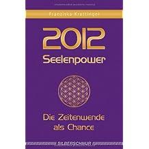 2012 Seelenpower: Die Zeitenwende als Chance
