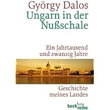 Ungarn in der Nußschale: Ein Jahrtausend und zwanzig Jahre