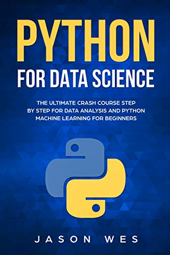 Python for Data Science: The Ultimate Crash Course Step by Step for Data Analysis and Python Machine Learning for Beginners (English Edition)