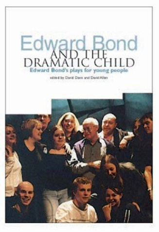 Edward Bond and the Dramatic Child: Edward Bond's Plays for Young People (2005-05-20)