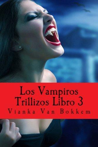 Los vampiros trillizos. Libro 3 (de la saga «Vampiro de día, hombre lobo de noche»)
