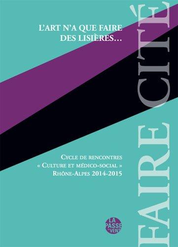 L'Art N'a Que Faire des Lisieres, Cycle de Rencontres Culture et Medico-Social Rhône-Alpes 2014-2