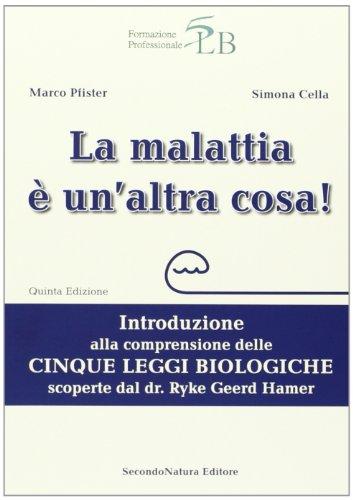 La malattia è un'altra cosa. Introduzione alla comprensione della cinque leggi biologiche scoperte dal dr. Ryke Geerd Hamer por Marco Pfister