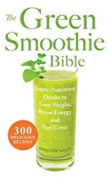 The Green Smoothie Bible: 300 Delicious Recipes by Kristine Miles (2012-02-21)