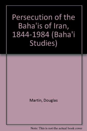 Persecution of the Baha'is of Iran, 1844-1984 (Baha'i Studies) por Douglas Martin