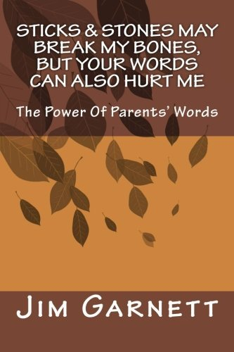 Sticks & Stones May Break My Bones. But Your Words Can Also Hurt Me: The Power Of Parents' Words by Jim Garnett (2014-10-30)