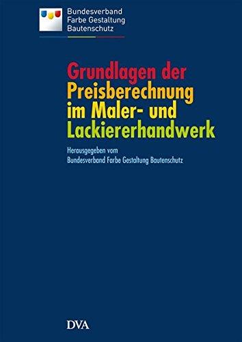 Grundlagen der Preisberechnung im Maler- und Lackiererhandwerk: auf dem Stand der VOB 2012 (Lackierer Maschine)