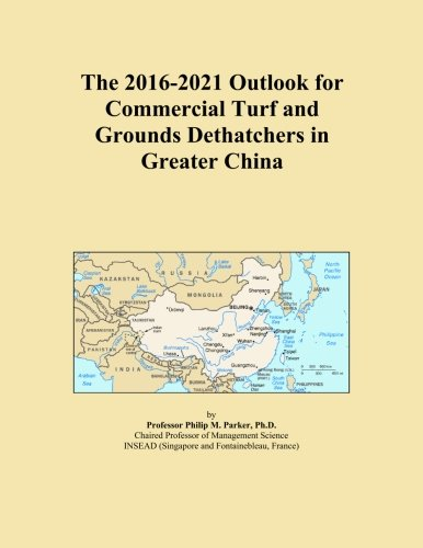 The 2016-2021 Outlook for Commercial Turf and Grounds Dethatchers in Greater China - Dethatcher