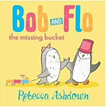 [(Bob and Flo and the Missing Bucket)] [ By (author) Rebecca Ashdown ] [October, 2014]