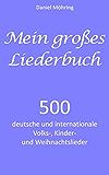 Mein großes Liederbuch: 500 deutsche und internationale Volks-, Kinder- und Weihnachtslieder