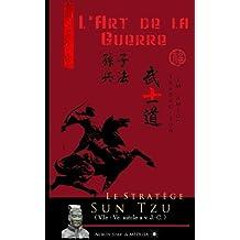 Le Stratège Sun Tzu: L'art de la Guerre (Texte intégral)