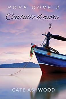 Con tutto il cuore (Hope Cove (Italiano) Vol. 2) di [Ashwood, Cate]