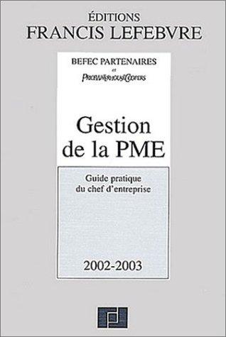 Gestion de la PME. Guide pratique du chef d'entreprise, édition 2002-2003 par Befec Partenaires