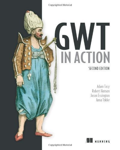 GWT in Action by Adam Tacy, Robert Hanson, Jason Essington, Anna Tokke (2013) Paperback