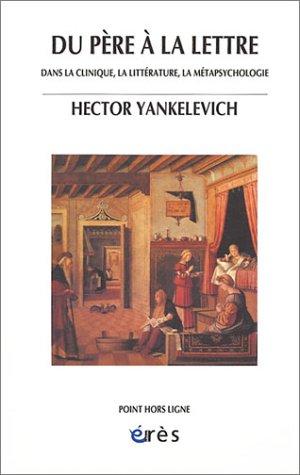Du père à la lettre : Dans la clinique, la littérature, la métapsychologie par Hector Yankelevich