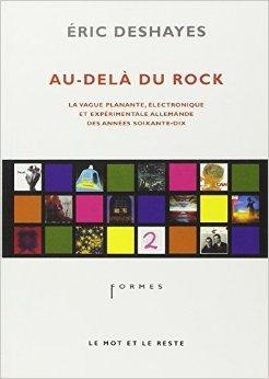 Au-del du rock : La vague planante, lectronique et exprimentale allemande des annes soixante-dix de Eric Deshayes ( 19 avril 2007 )