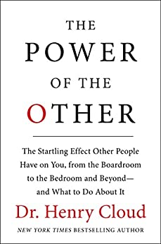 The Power of the Other: The startling effect other people have on you, from the boardroom to the bedroom and beyond-and what to do about it by [Cloud, Henry]