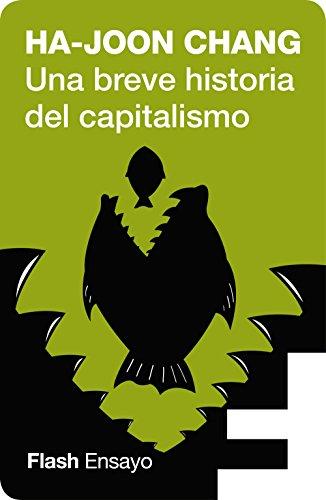 Una breve historia del capitalismo (Flash Ensayo) por Ha-Joon Chang