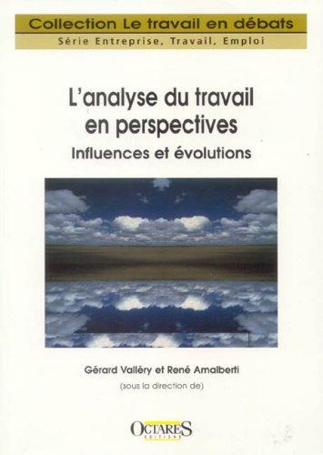 L'analyse du travail en perspectives : influences et volutions