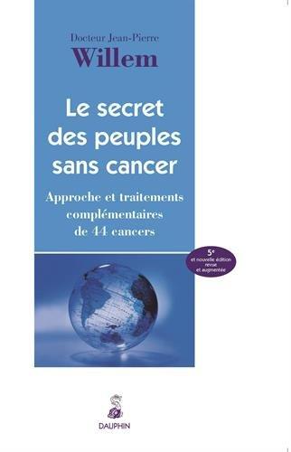Le secret des peuples sans cancer : Approche et traitement complémentaires de 44 cancers par Jean-Pierre Willem