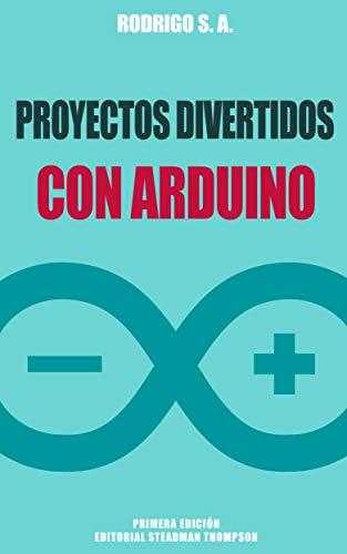 Proyectos divertidos con Arduino: Para aprender haciendo: desde la ...