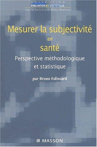Mesurer la subjectivité en santé. Perspective méthodologique et statistique par Bruno Falissard