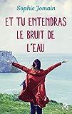 Et tu entendras le bruit de l'eau - Un roman féminin feel-good mêlant amour, introspection et découverte de soi (&H) - Format Kindle - 9782280429177 - 9,99 €
