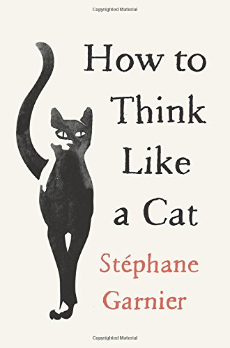 How to Think Like a Cat por Stephane Garnier
