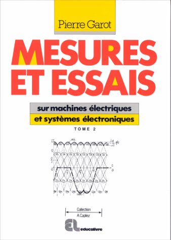 Mesures et essais sur machines électriques et systèmes électroniques : Lycées professionnel et technique par Pierre Garot