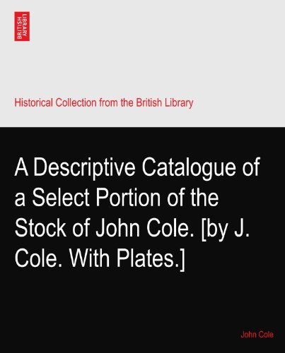 a-descriptive-catalogue-of-a-select-portion-of-the-stock-of-john-cole-by-j-cole-with-plates