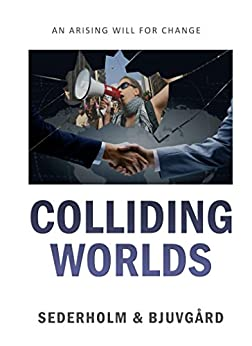 Colliding Worlds: An arising will for change (English Edition) di [Sederholm, Mats, Bjuvgård, Linda]