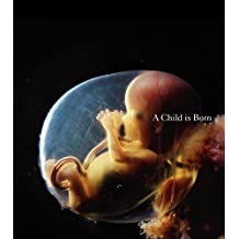 A Child is Born by Lennart Nilsson (2010-11-29)