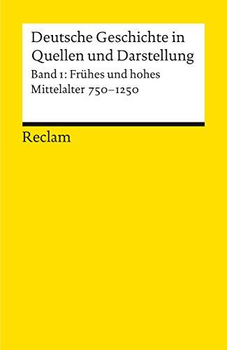 Deutsche Geschichte in Quellen und Darstellung, Band 1: Frühes und hohes Mittelalter 750-1250