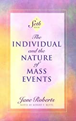 The Individual and the Nature of Mass Events (Seth Book)