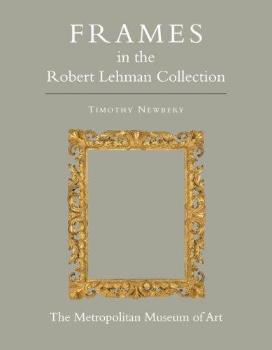 The Robert Lehman Collection at The Metropolitan Museum of Art, Volume XIII: Frames (ROBERT LEHMAN COLLECTION IN THE METROPOLITAN MUSEUM OF ART) (13 Eclipse Collection)