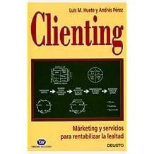 Clienting: Márketing y servicios para rentabilizar la lealtad (MARKETING Y VENTAS)
